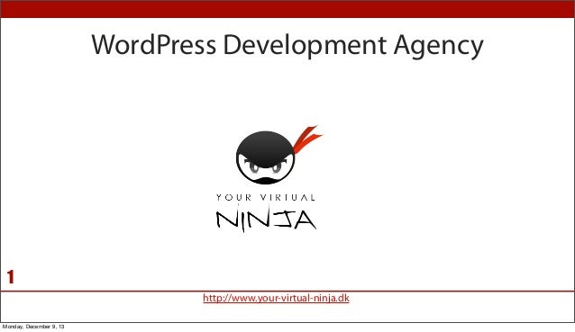 WordPress Development Agency  1 http://www.your-virtual-ninja.dk Monday, December 9, 13