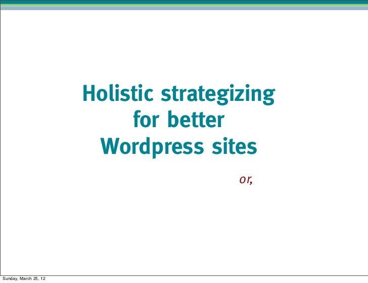 Holistic strategizing                            for better                        Wordpress sites                        ...