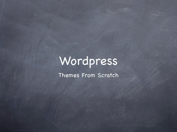 Wordpress Themes From Scratch