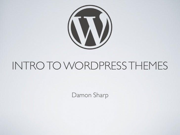 INTRO TO WORDPRESS THEMES         Damon Sharp