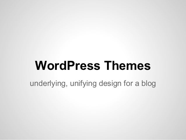 WordPress Themes: underlying, unifying design for a blog