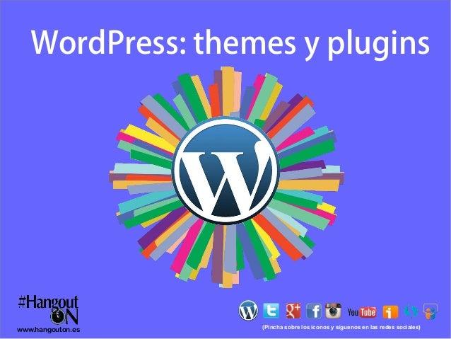 WordPress: themes y plugins  www.hangouton.es  (Pincha sobre los iconos y síguenos en las redes sociales)