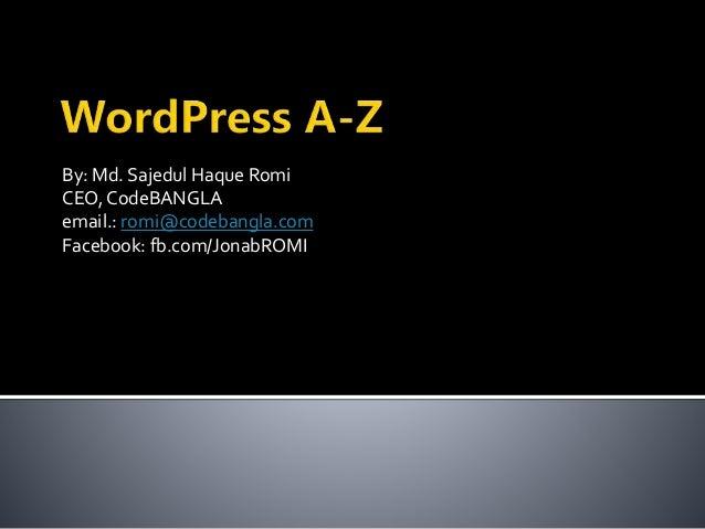 By: Md. Sajedul Haque Romi CEO, CodeBANGLA email.: romi@codebangla.com Facebook: fb.com/JonabROMI
