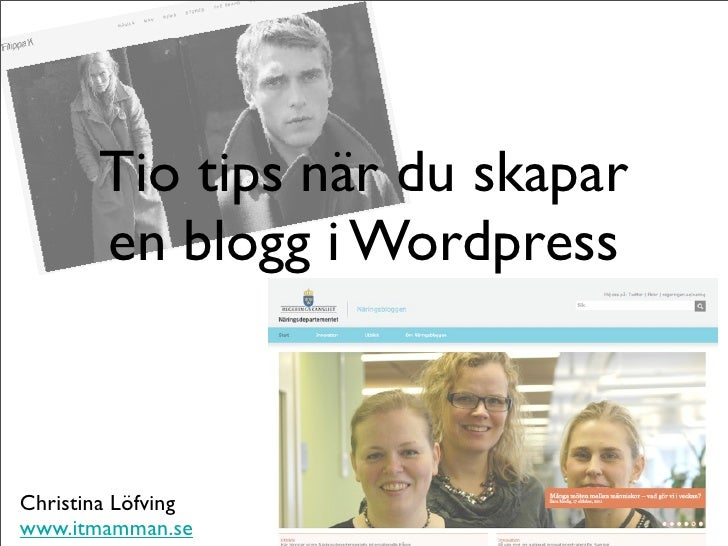 Tio tips när du skapar       en blogg i WordpressChristina Löfvingwww.itmamman.se