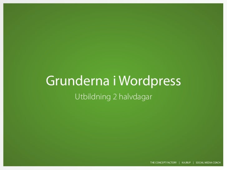 Grunderna i Wordpress    Utbildning 2 halvdagar                         THE CONCEPT FACTORY | KAJRUP | SOCIAL MEDIA COACH