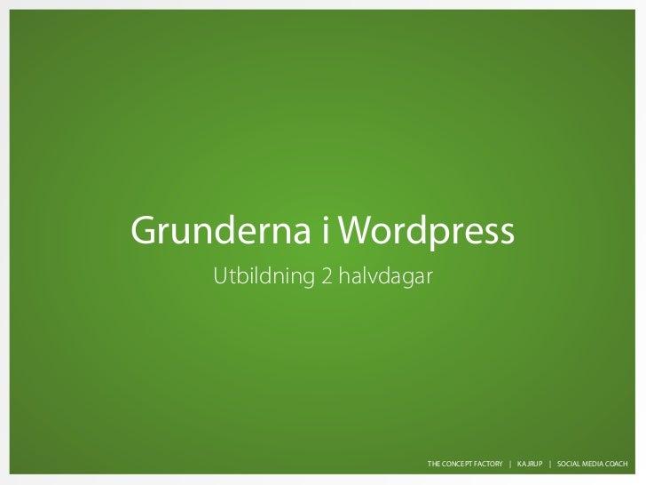 Grunderna i Wordpress    Utbildning 2 halvdagar                         THE CONCEPT FACTORY | KAJRUP | SOCIAL MEDIA COACH