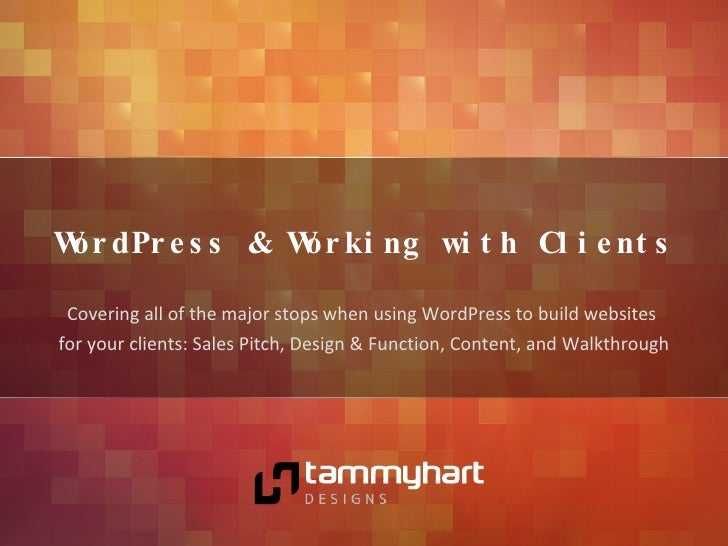 WordPress & Working with Clients Covering all of the major stops when using WordPress to build websites  for your clients:...