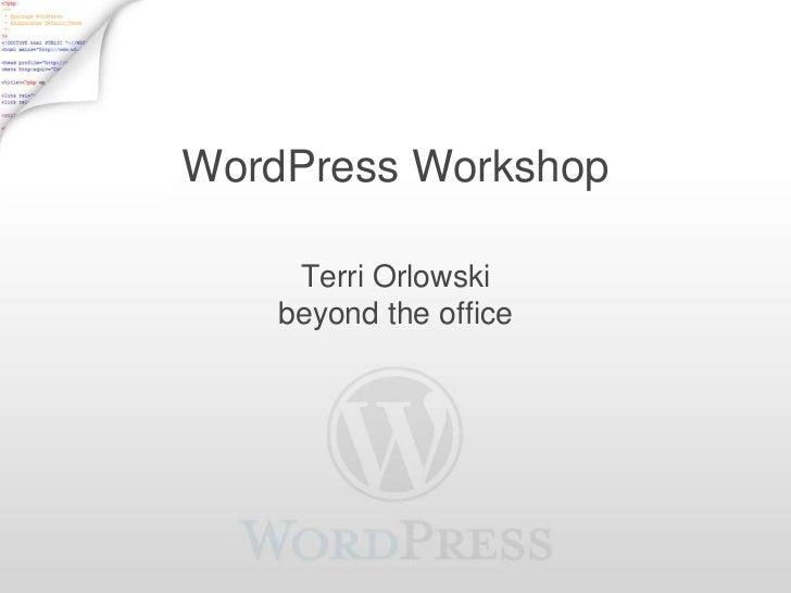 WordPress Workshop     Terri Orlowski    beyond the office