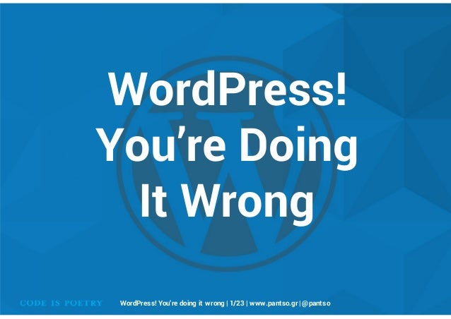 WordPress!You're DoingIt WrongWordPress! You're doing it wrong | 1/23 | www.pantso.gr | @pantso