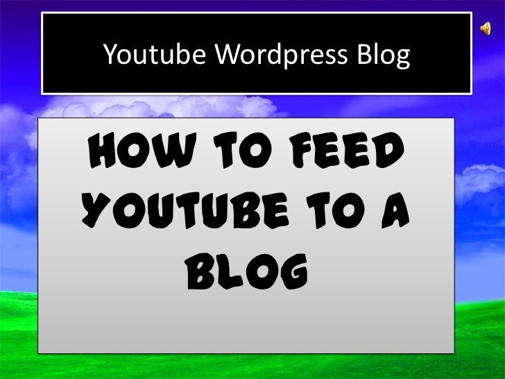Youtube Wordpress BlogHow to FeedYoutube to a   Blog