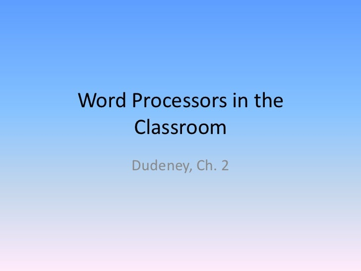 Word Processors in the     Classroom     Dudeney, Ch. 2