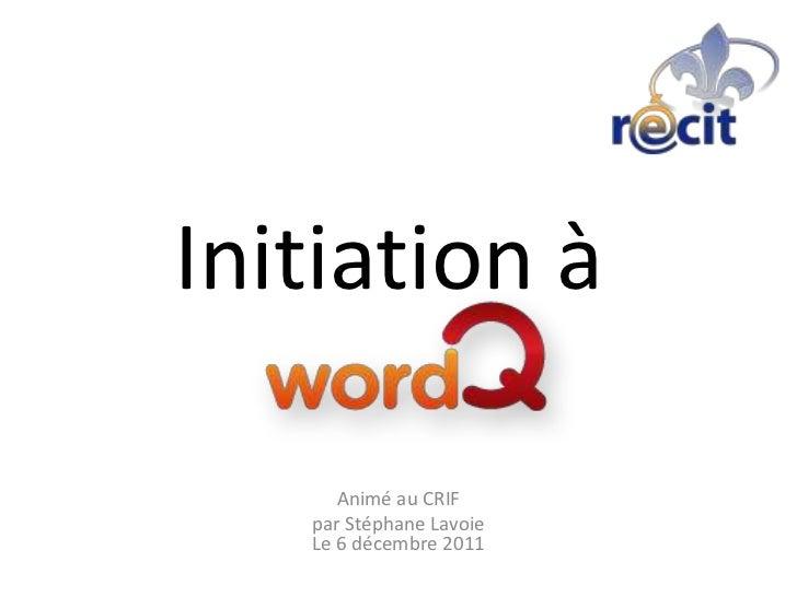 Initiation à      Animé au CRIF   par Stéphane Lavoie   Le 6 décembre 2011