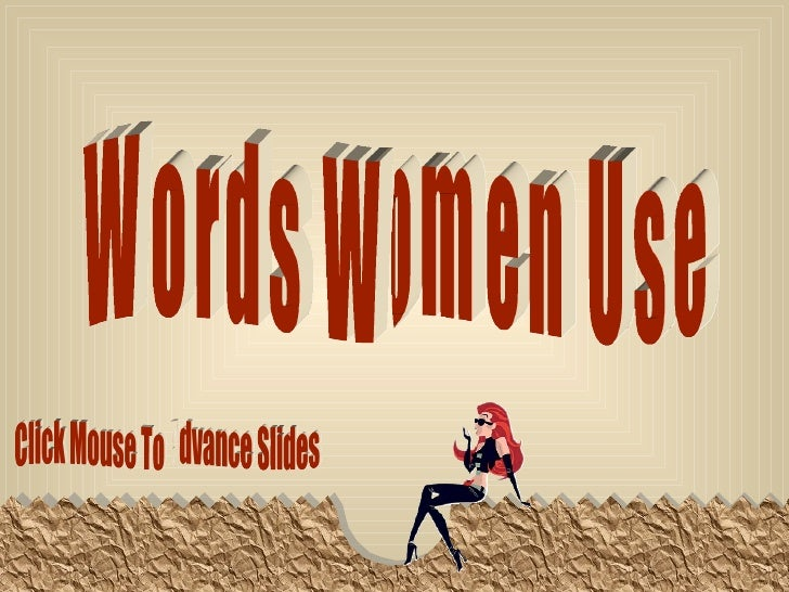 Words Women Use  Click Mouse To Advance Slides