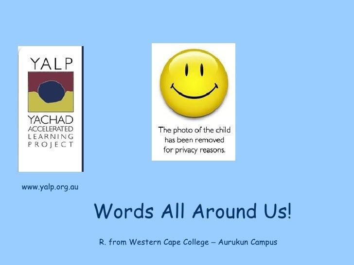 www.yalp.org.au                     Words All Around Us!                   R. from Western Cape College – Aurukun Campus