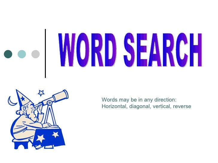 WORD SEARCH Words may be in any direction: Horizontal, diagonal, vertical, reverse