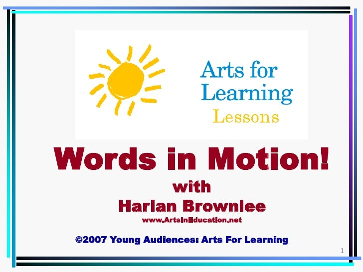 Words in Motion!               with         Harlan Brownlee             www.ArtsInEducation.net ©2007 Young Audiences: Art...