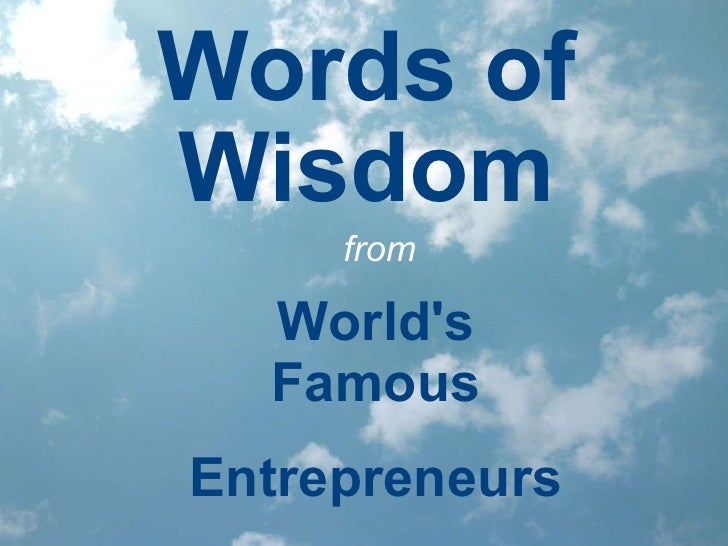 Words of Wisdom World's Famous Entrepreneurs from