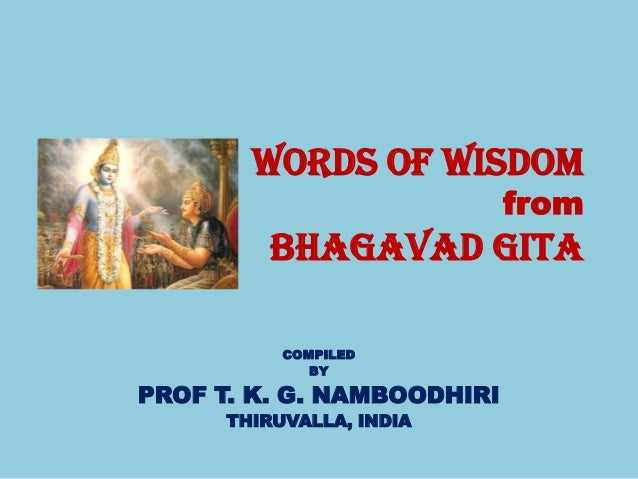 WORDS OF WISDOM                            from          BHAGAVAD GITA           COMPILED              BYPROF T. K. G. NAM...