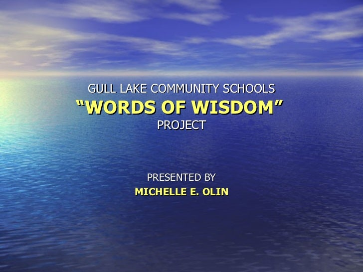 """GULL LAKE COMMUNITY SCHOOLS """"WORDS OF WISDOM""""   PROJECT PRESENTED BY MICHELLE E. OLIN"""