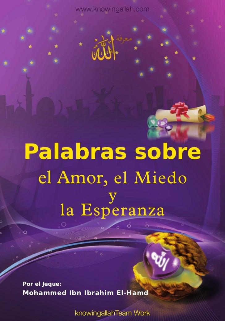 www.knowingallah.comPalabras sobre     el Amor, el Miedo                  y            la EsperanzaPor el Jeque:Mohammed I...