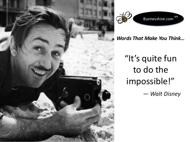 """Businesshive.com  sm  Words That Make You Think…  """"It's quite fun to do the impossible!"""" ― Walt Disney"""
