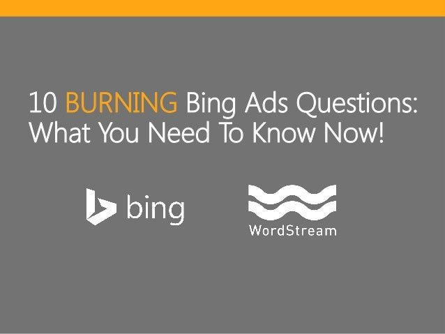10 BURNING Bing Ads Questions: What You Need To Know Now!