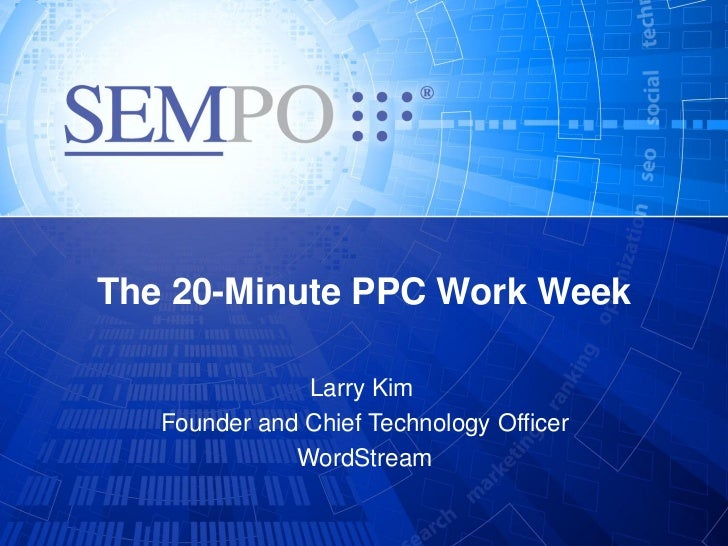 The 20-Minute PPC Work Week               Larry Kim   Founder and Chief Technology Officer              WordStream