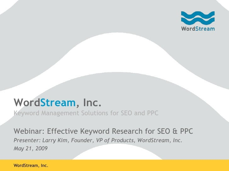 WordStream, Inc. Keyword Management Solutions for SEO and PPC  Webinar: Effective Keyword Research for SEO & PPC Presenter...