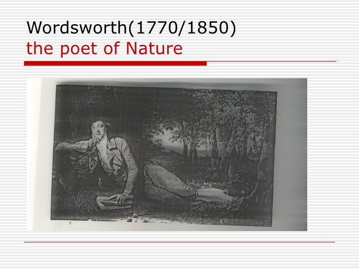 Wordsworth(1770/1850) the poet of Nature