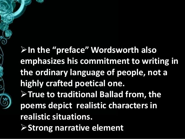 wordsworth s theory of poetic diction In it, wordsworth discusses what he sees as the elements of a new type of poetry, one based on the real language of men and which avoids the poetic diction of much 18th-century poetry here, wordsworth gives his famous definition of poetry as the spontaneous overflow of powerful feelings: it takes its origin from emotion recollected in.