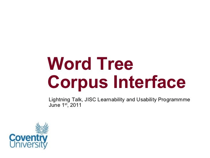 Lightning Talk, JISC Learnability and Usability Programmme June 1 st , 2011 Word Tree  Corpus Interface