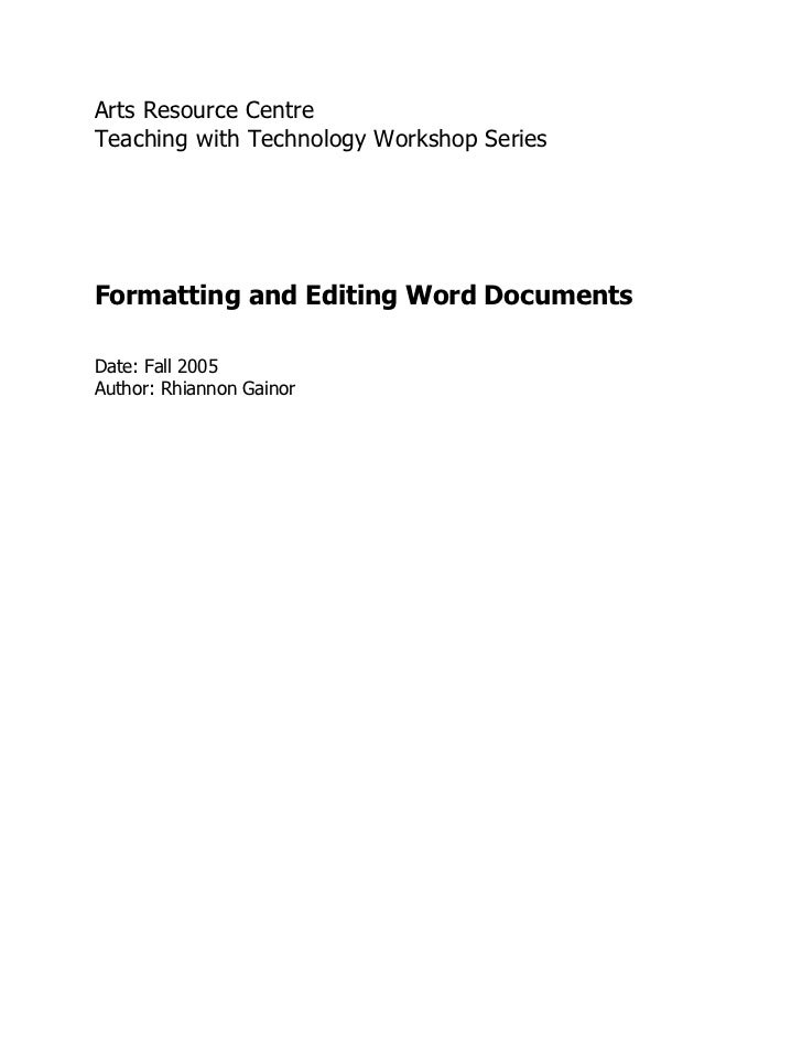 Arts Resource CentreTeaching with Technology Workshop SeriesFormatting and Editing Word DocumentsDate: Fall 2005Author: Rh...