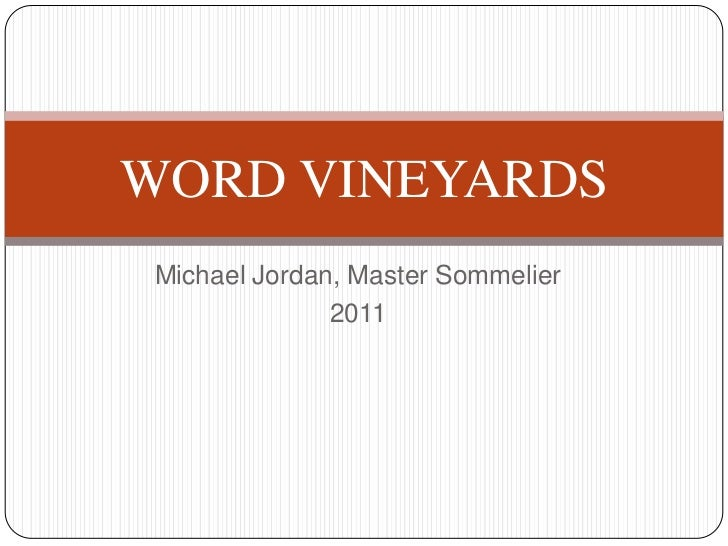 Michael Jordan, Master Sommelier<br />2011<br />WORD VINEYARDS<br />