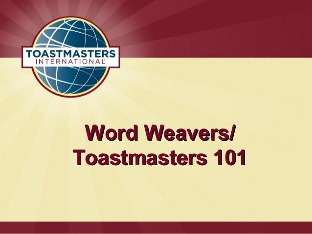 Word Weavers/Word Weavers/ Toastmasters 101Toastmasters 101