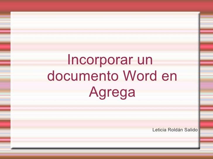 Incorporar un documento Word en Agrega <ul>Leticia Roldán Salido </ul>