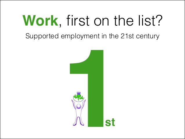 Work, first on the list? Supported employment in the 21st century  1 st