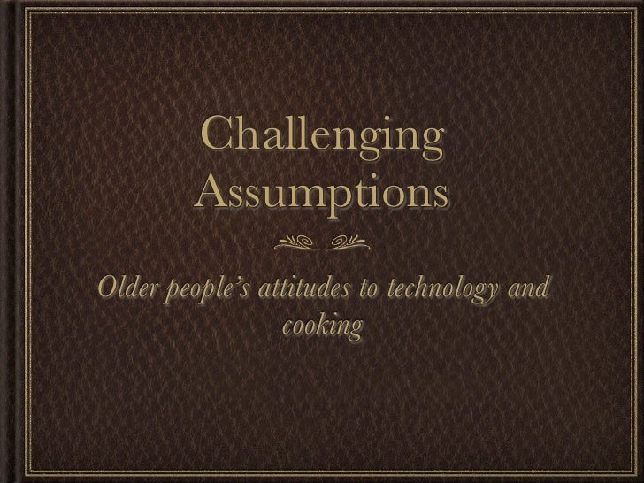 Challenging          Assumptions Older people's attitudes to technology and                  cooking