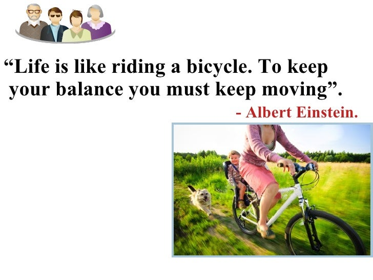 """"""" Life is like riding a bicycle. To keep your balance you must keep moving"""". - Albert Einstein.  Family Business Battlegro..."""