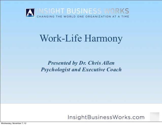 Work-Life Harmony                              Presented by Dr. Chris Allen                            Psychologist and Ex...