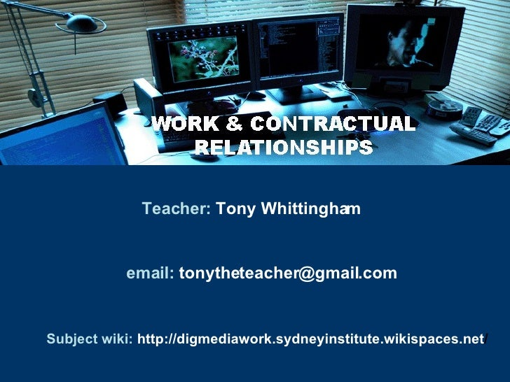 Teacher:   Tony Whittingham email:   [email_address] Subject wiki:   http://digmediawork.sydneyinstitute.wikispaces.net /