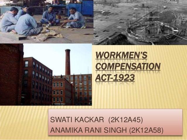 WORKMEN'S COMPENSATION ACT-1923  SWATI KACKAR (2K12A45) ANAMIKA RANI SINGH (2K12A58)