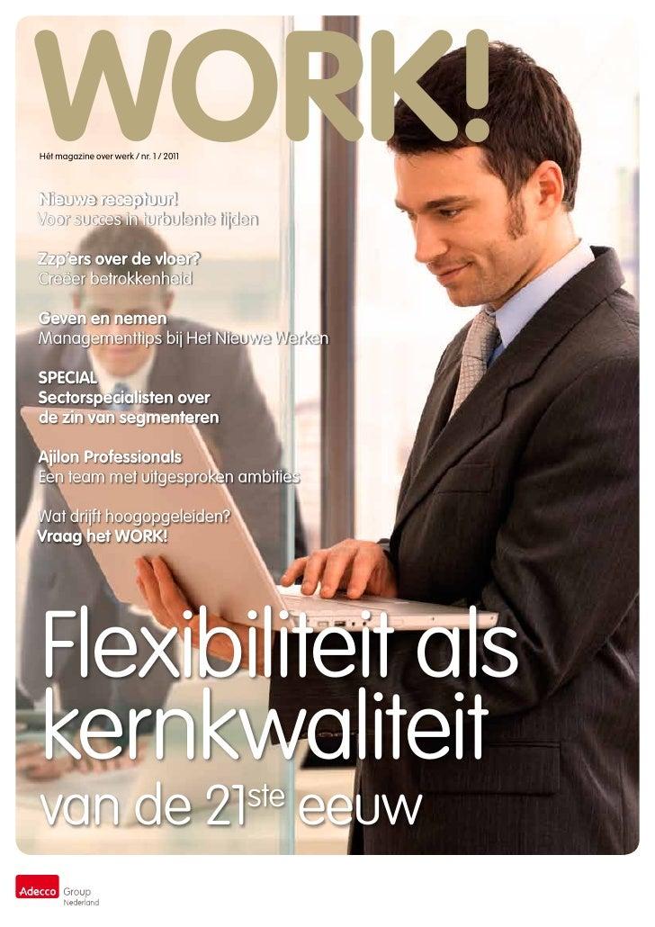 WORK!Hét magazine over werk / nr. 1 / 2011Nieuwe receptuur!Voor succes in turbulente tijdenZzp'ers over de vloer?Creëer be...
