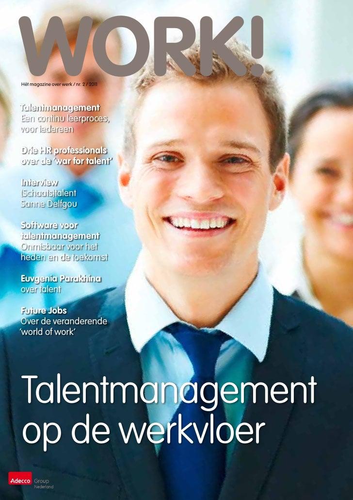 WORK!Hét magazine over werk / nr. 2 / 2011TalentmanagementEen continu leerproces,voor iedereenDrie HR professionalsover de...