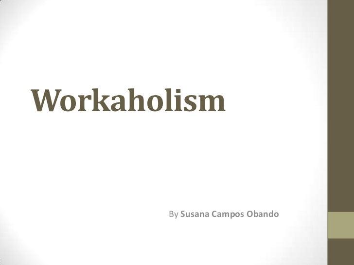 Workaholism       By Susana Campos Obando