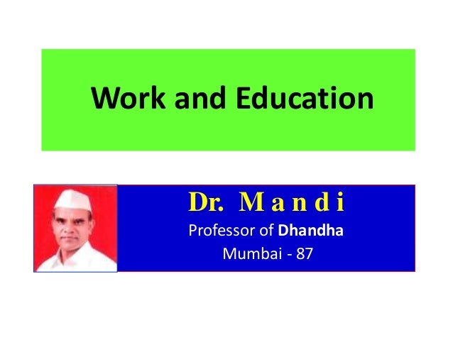 Work and Education      Dr. M a n d i      Professor of Dhandha           Mumbai - 87