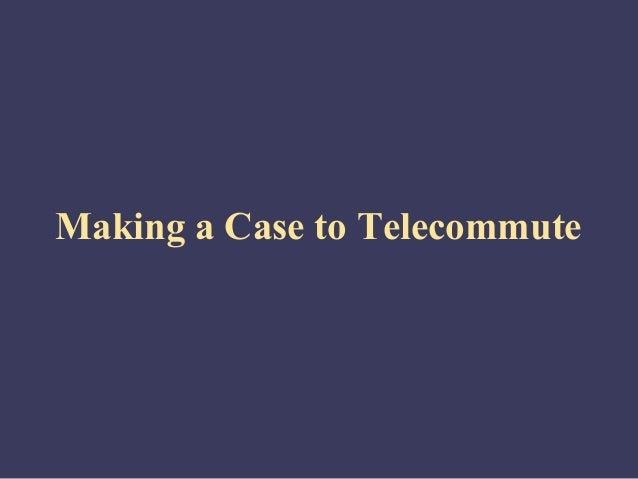 Making a Case to Telecommute