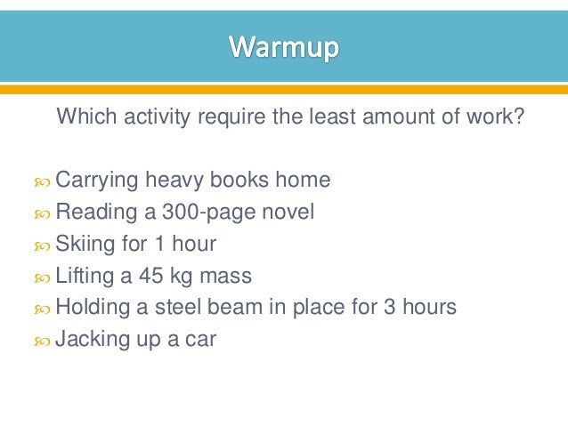 Which activity require the least amount of work?  Carrying  heavy books home  Reading a 300-page novel  Skiing for 1 ho...