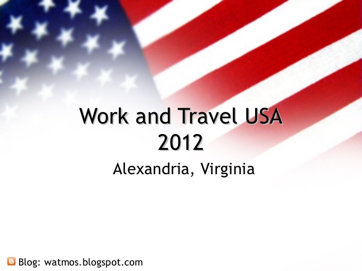 Work and Travel USA                   2012                  Alexandria, VirginiaBlog: watmos.blogspot.com