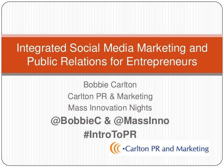 Integrated Social Media Marketing and  Public Relations for Entrepreneurs             Bobbie Carlton         Carlton PR & ...
