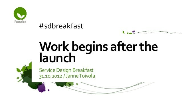 Service Design Breakfast - Work begins after the launch - Janne Toivola, Futurice